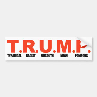TRUMP - Tyranical Racist Uncouth Mean Pompous -.pn Bumper Sticker
