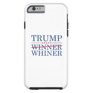 Trump Winner Whiner Tough iPhone 6 Case
