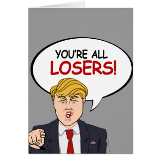 Trump: You're All Losers Card