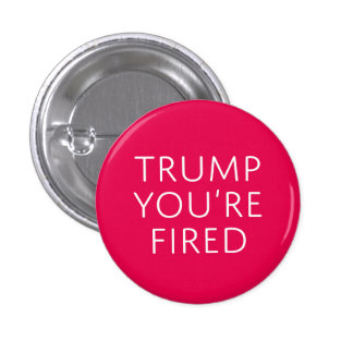 Trump You're Fired 1 Inch Round Button