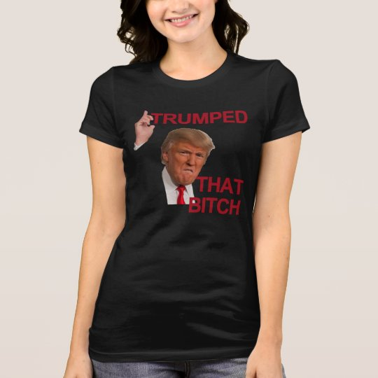 Trumped That Bitch T-Shirt