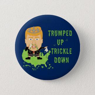 Trumped Up Trickle Down Anti Trump 2016 Political 2 Inch Round Button