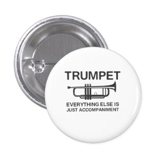 Trumpet…Everything Else Is Just an Accompaniment 1 Inch Round Button