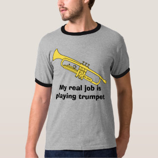 trumpet, My real job is playing trumpet T-Shirt