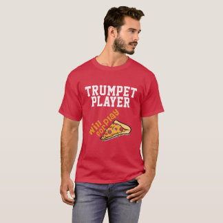 Trumpet Player Will Play For Pizza T-Shirt
