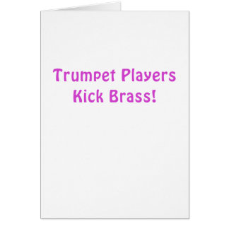 Trumpet Players Kick Brass Card