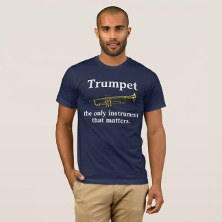 Trumpet: the only instrument that matters. T-Shirt