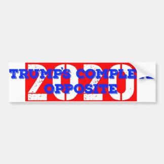 Trump's Complete Opposite 2020 Bumper Sticker