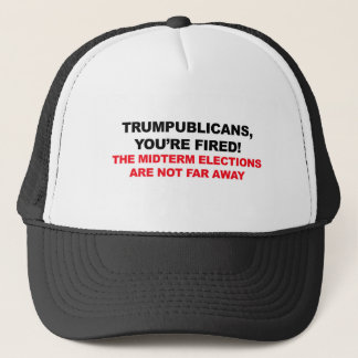 TRUMPUBLICANS, YOU'RE FIRED! TRUCKER HAT