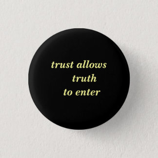 trust allows  truth  to enter 1 inch round button