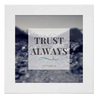 """Trust Always"" photography print"
