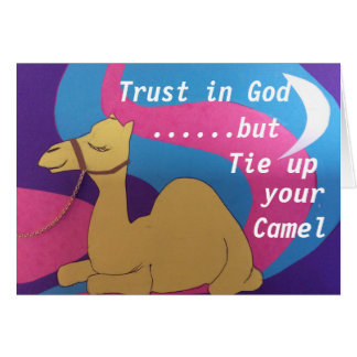 Trust in God but tie up your camel Card