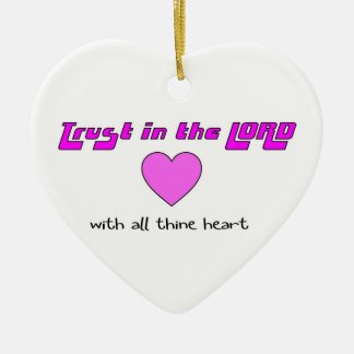 Trust in the LORD with all thine heart Ceramic Ornament