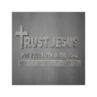 Trust Jesus - Put Your Faith in The Lord Canvas