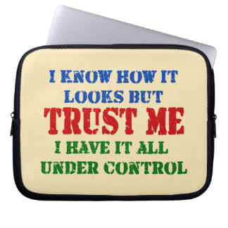 Trust Me -- All Under Control Computer Sleeve