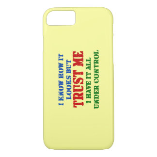 Trust Me -- All Under Control iPhone 7 Case