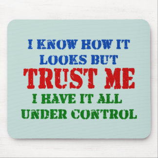 Trust Me -- All Under Control Mouse Pad