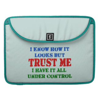 Trust Me -- All Under Control Sleeves For MacBooks