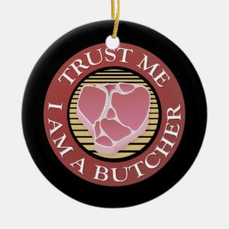 Trust me, I am a Butcher T-bone Round Ceramic Ornament