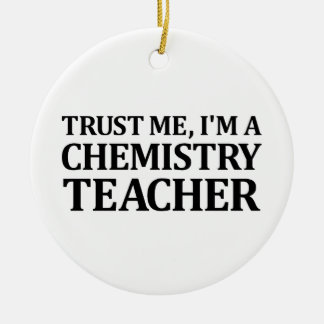 Trust Me, I Am A Chemistry Teacher Ceramic Ornament