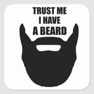 Trust Me I Have A Beard Square Sticker