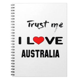 Trust me I love Australia. Spiral Notebook