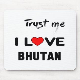 Trust me I love Bhutan. Mouse Pad