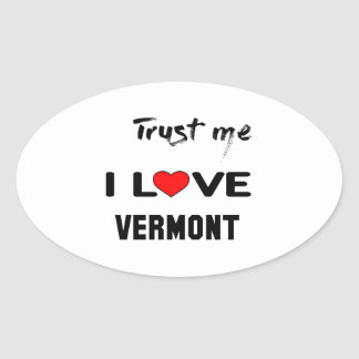 Trust me I love VERMONT Oval Sticker