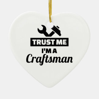 Trust me I'm a craftsman Ceramic Ornament