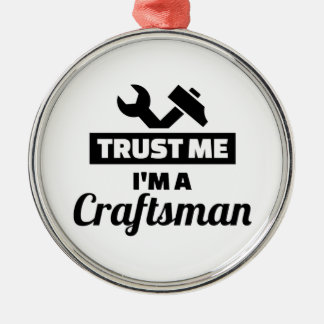 Trust me I'm a craftsman Metal Ornament