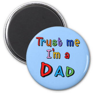 Trust Me I m a Dad Magnets