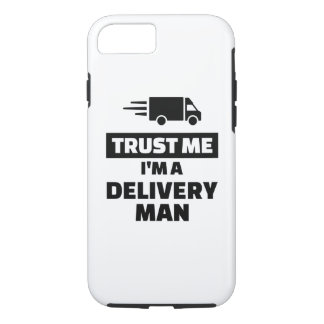Trust me I'm a delivery man iPhone 7 Case