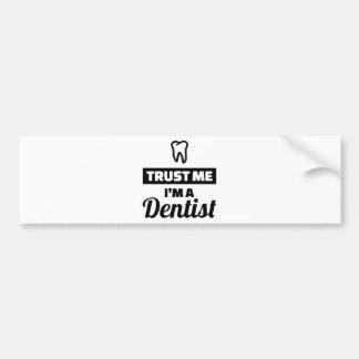 Trust me I'm a dentist Bumper Sticker