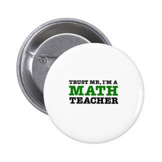 Trust Me I m A Math Teacher Pinback Buttons