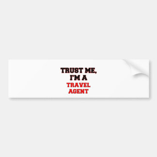 Trust Me I m a My Travel Agent Bumper Stickers