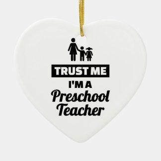 Trust me I'm a preschool teacher Ceramic Ornament