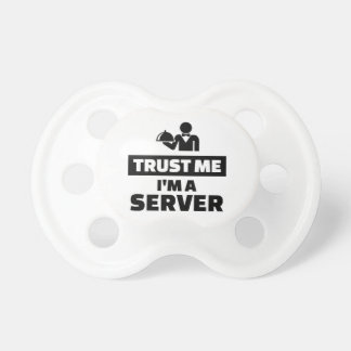 Trust me I'm a server Baby Pacifiers