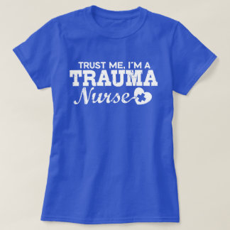 Trust Me I'm A Trauma Nurse T-Shirt