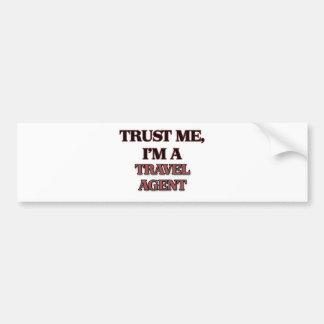 Trust Me I m A TRAVEL AGENT Bumper Stickers