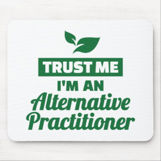 Trust me I'm an alternative practitioner Mouse Pad