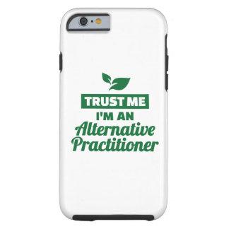 Trust me I'm an alternative practitioner Tough iPhone 6 Case