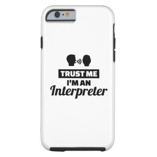 Trust me I'm an Interpreter Tough iPhone 6 Case