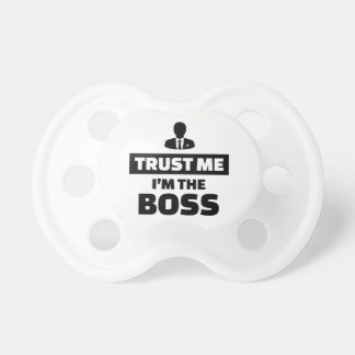 Trust me I'm the boss Pacifiers