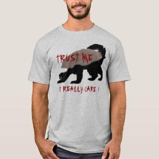 TRUST ME  . . .  I REALLY CARE T-Shirt