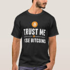 Trust me, I use bitcoins! T-Shirt