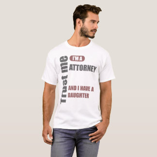 trust me i'm a attorney and i have a daughter T-Shirt