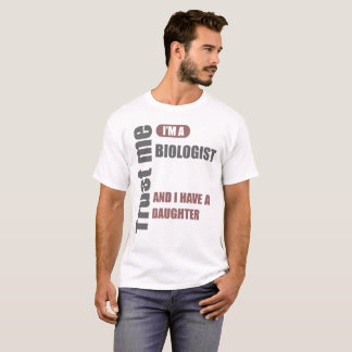 trust me i'm a biologist and i have a daughter T-Shirt