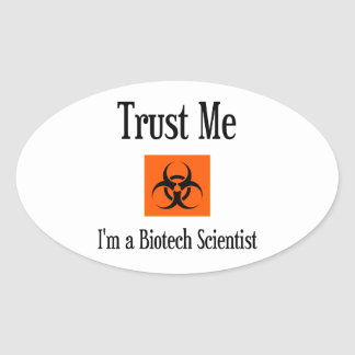 Trust Me. I'm a Biotech Scientist. Oval Sticker