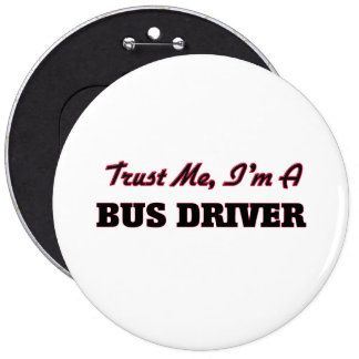 Trust me I'm a Bus Driver Pinback Buttons