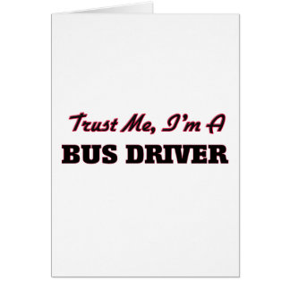 Trust me I'm a Bus Driver Greeting Card